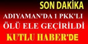 ADIYAMAN'DA 1 PKK'LI ÖLÜ ELE GEÇİRİLDİ.