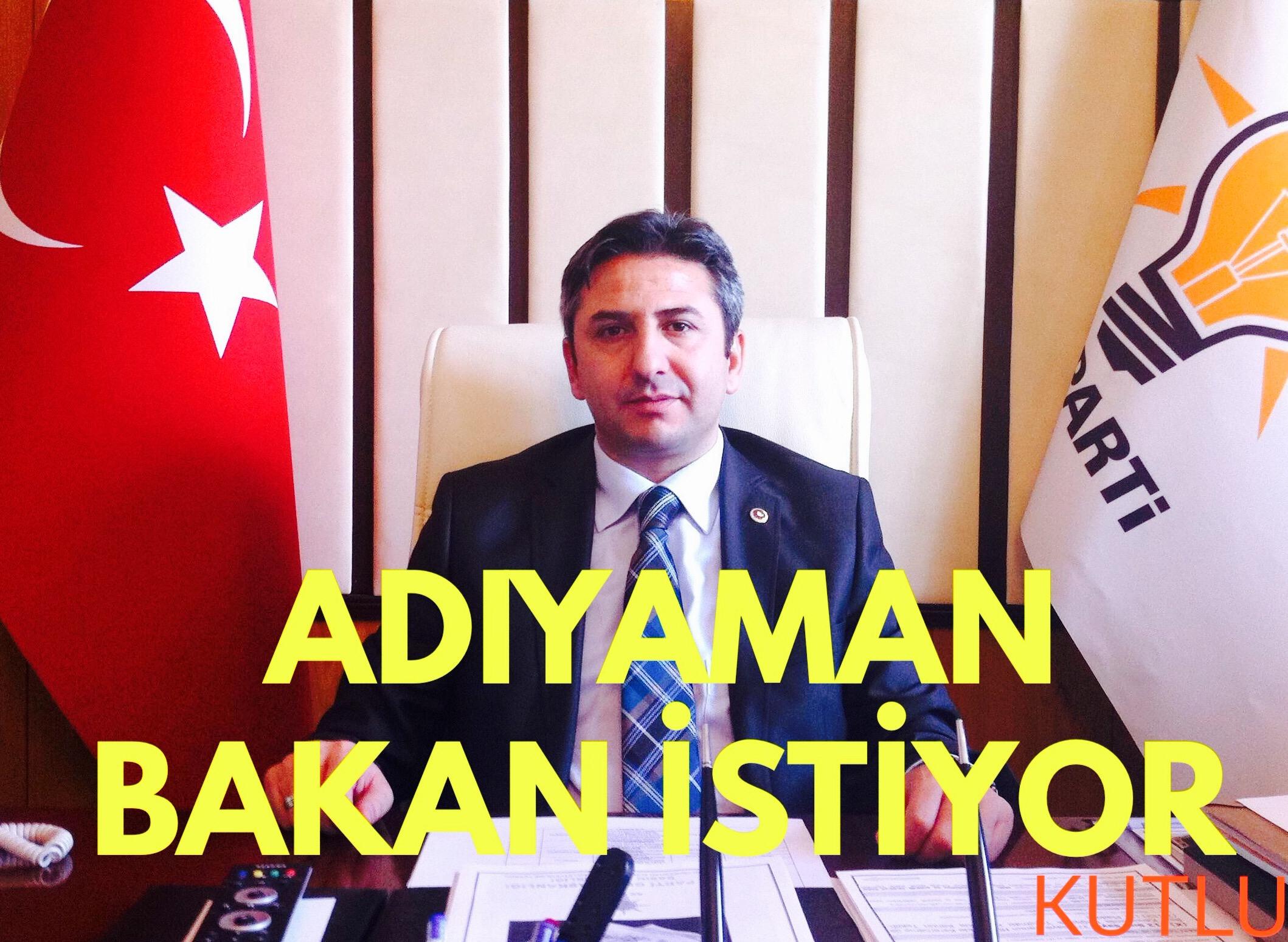 ADIYAMAN, AHMET AYDIN'I 'BAKAN'GÖRMEK İSTİYOR.