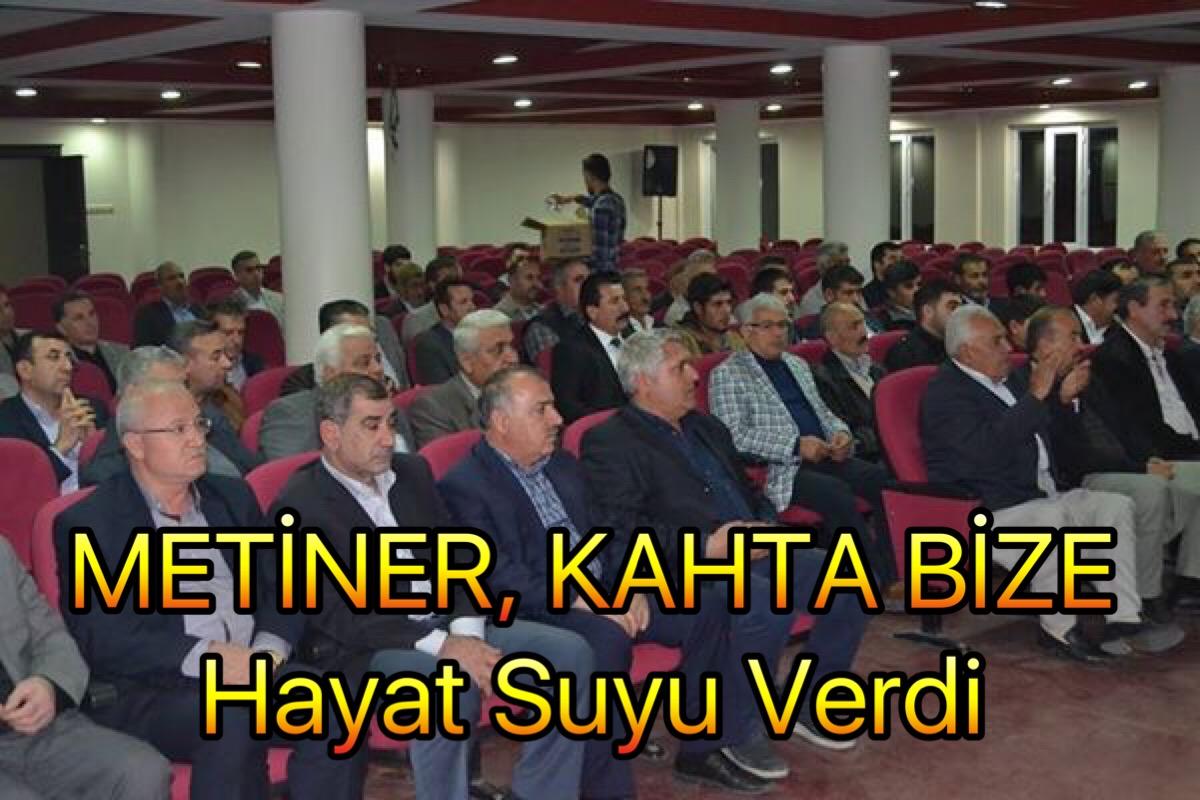 METİNER, KAHTA BİZE 1 KASIM'DA HAYAT SUYU VERDİ.