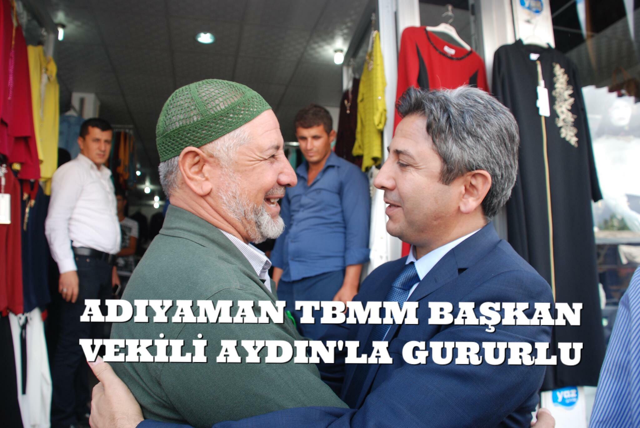 ADIYAMAN TBMM BAŞKAN VEKİLİ AHMET AYDIN'LA GURURLU