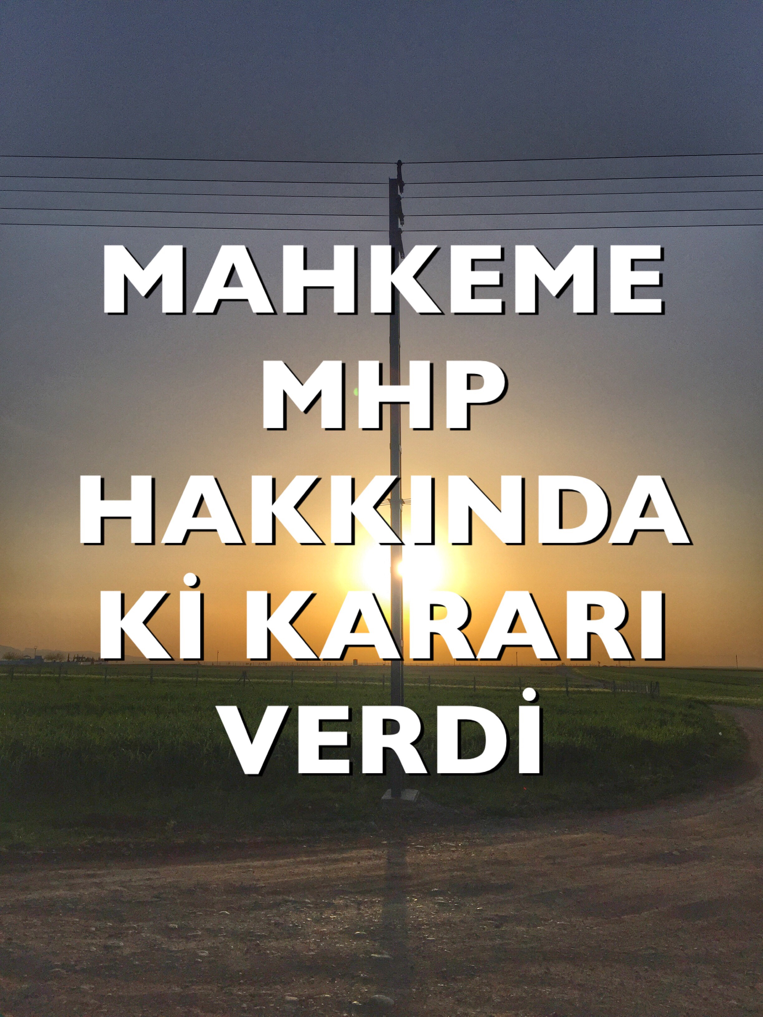 MAHKEME MHP' HAKKINDAKİ KARARINI VERDİ