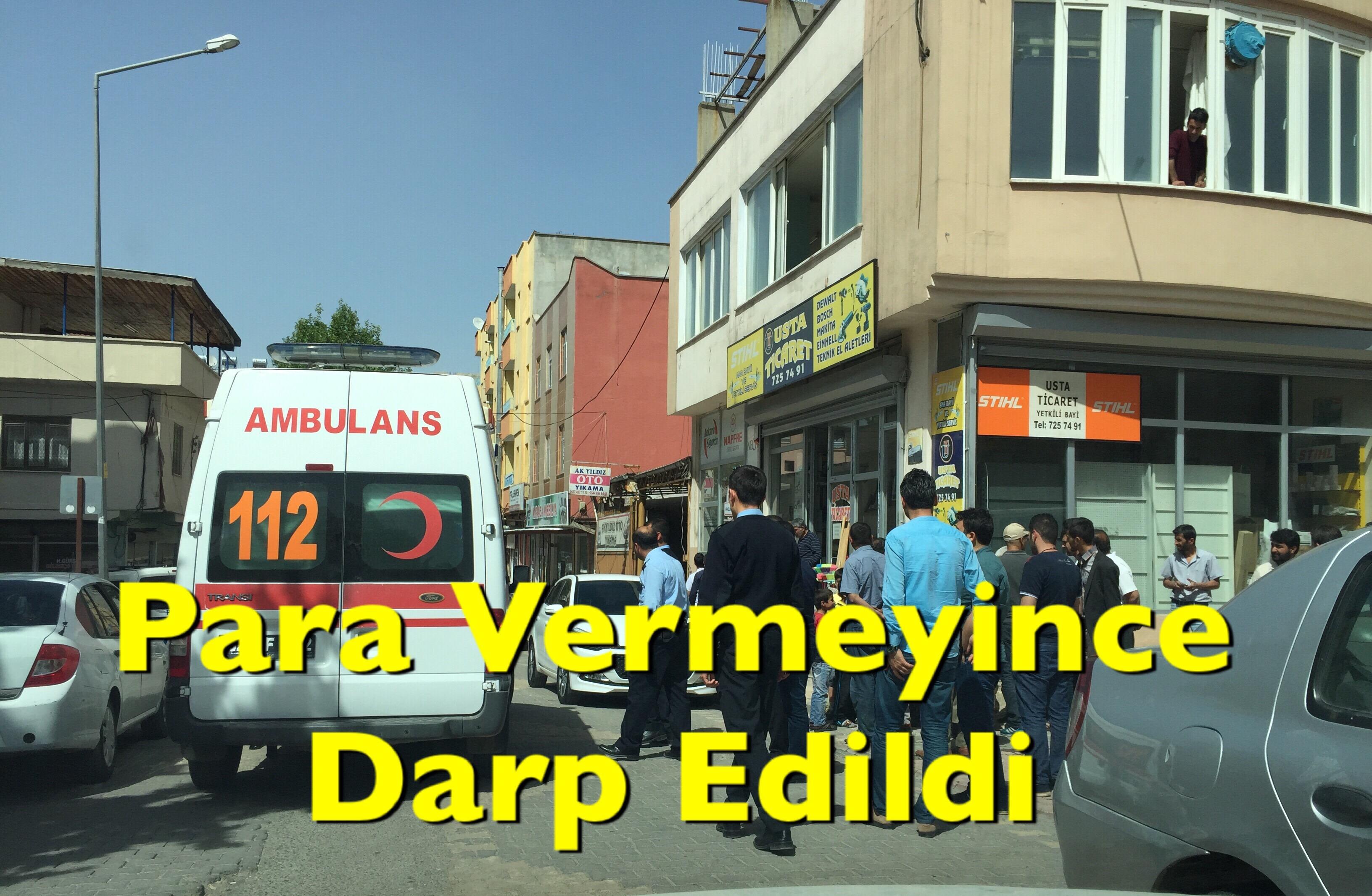 PARAYI VERMEYİNCE DARP EDİLDi.