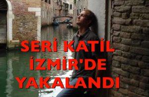 SERİ KATİL İZMİR'DE YAKALANDI