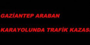 GAZİANTEP ARABAN KARAYOLUNDA TRAFİK KAZASI 3 KİŞİ …