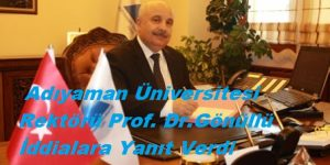 Adıyaman Üniversitesi Rektörü Prof. Dr. Mustafa Talha Gönüllü İddialara Yanıt Verdi